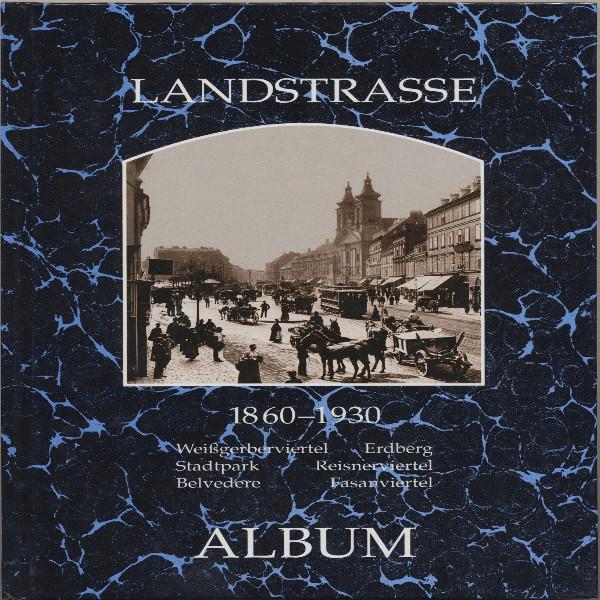 Landstrasse 1860 - 1930 - Weißgerberlände, Erdberg, Stadtpark, Reisnerviertel, ..