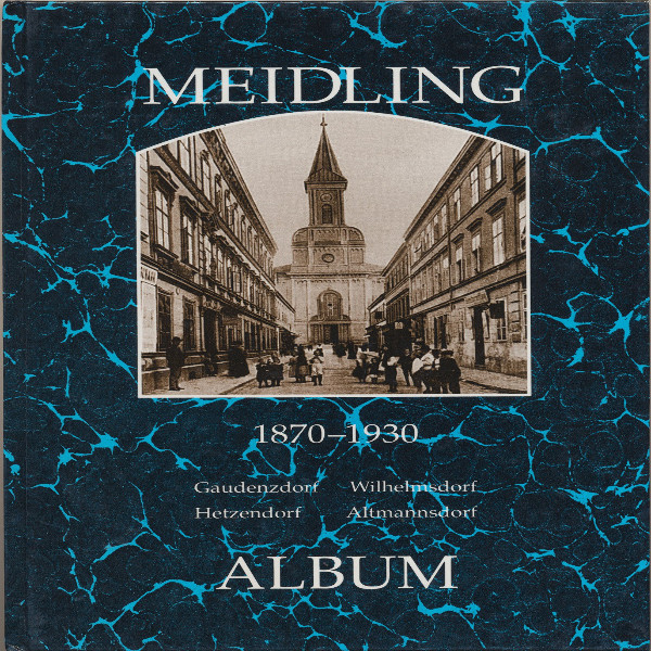 Meidling 1870 - 1930 - Gauzendorf, Wilhelmsdorf, Hetzendorf, Altmannsdorf